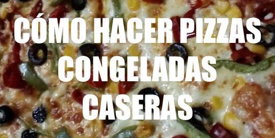 CÓMO HACER PIZZAS CONGELADAS CASERAS