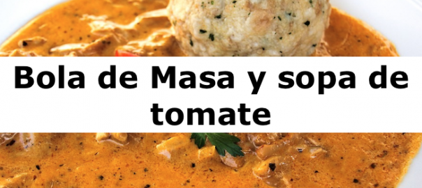 Bola de Masa y sopa de tomate