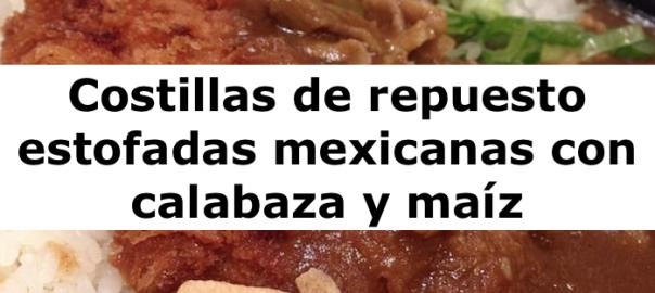 Costillas de repuesto estofadas mexicanas con calabaza y maíz