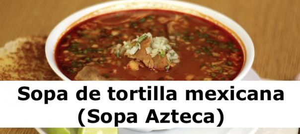 Sopa de tortilla mexicana (Sopa Azteca)