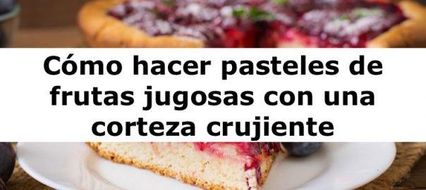 Cómo hacer pasteles de frutas jugosas con una corteza crujiente