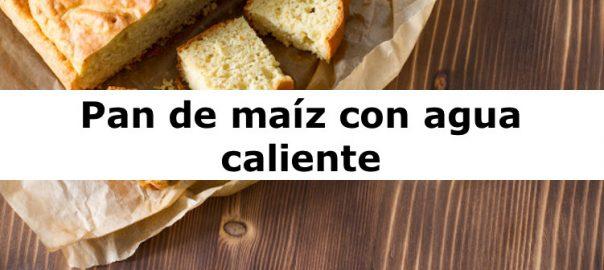 Pan de maíz con agua caliente